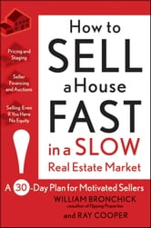 How to Sell a House Fast in a Slow Real Estate Market - A 30-Day Plan for Motivated Sellers ebook by William Bronchick,Ray Cooper