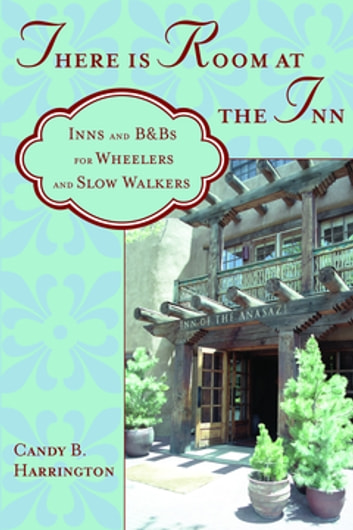 There is Room at the Inn - Inns and B&Bs for Wheelers and Slow Walkers ebook by Candy Harrington