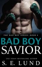 Bad Boy Savior - The Bad Boy Series, #4 ebook by S. E. Lund