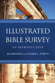 Illustrated Bible Survey - An Introduction ebook by Ed Hindson,Elmer L. Towns