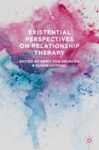 Existential Perspectives on Relationship Therapy ebook by Susan Iacovou, Emmy van Deurzen