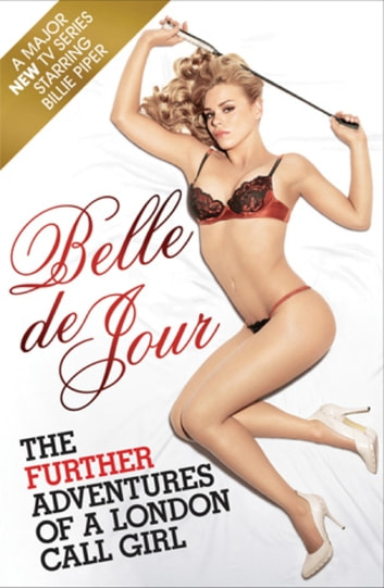 The Further Adventures of a London Call Girl ebook by Belle de Jour