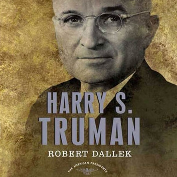 Harry S. Truman - The American Presidents Series: The 33rd President, 1945-1953 audiobook by Robert Dallek