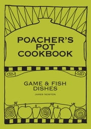 Game Cookbook: Poacher's Pot Cookbook ebook by James Newton
