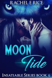 Moon Tide - Insatiable, #6 ebook by Rachel E Rice