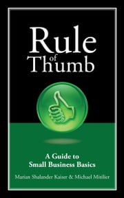 Rule of Thumb: A Guide to Small Business Basics ebook by Marian Shalander Kaiser,Michael Mitilier