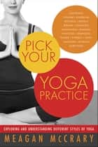Pick Your Yoga Practice eBook por Meagan McCrary