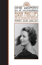 One Woman in a Hundred - Edna Phillips and the Philadelphia Orchestra ebook by Mary Sue Welsh
