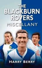 Blackburn Rovers Miscellany ebook by Harry Berry