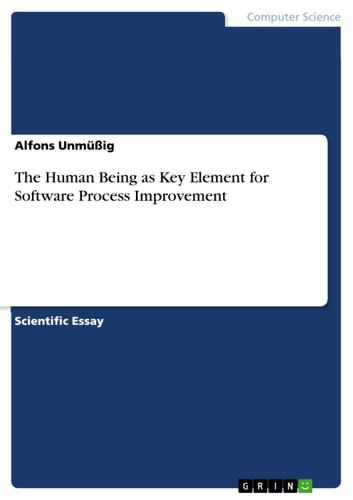 The Human Being as Key Element for Software Process Improvement - The Human being is the most interlinked influence element in Software Process Improvement ebook by Alfons Unmüßig