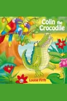 Colin The Crocodile ebook by Louise Firth