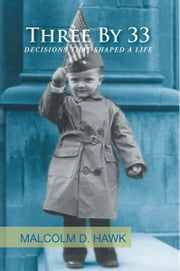 Three by 33 - Decisions That Shaped A Life ebook by Malcolm D. Hawk