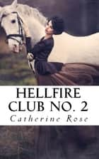 Hellfire Club No. 2: From the Hidden Archives ebook by Catherine Rose