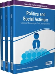 Politics and Social Activism - Concepts, Methodologies, Tools, and Applications ebook by Information Resources Management Association