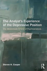 The Analyst's Experience of the Depressive Position - The melancholic errand of psychoanalysis ebook by Steven H. Cooper