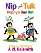 Nip and Tuk - Puppy'S Day Out ebook by J. W. Naismith