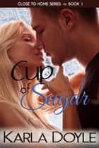 Cup of Sugar ebook by Karla Doyle