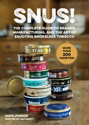 Snus! - The Complete Guide to Brands, Manufacturing, and Art of Enjoying Smokeless Tobacco ebook by Mats Jonson, Ulf Huett, Gun Penhoat