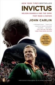Invictus - Nelson Mandela and the Game That Made a Nation ebook by John Carlin