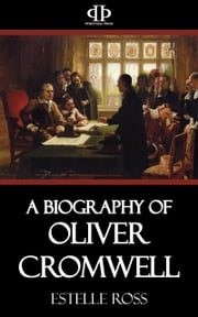 A Biography of Oliver Cromwell ebook by Estelle Ross