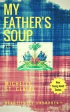 My Father's Soup ebook by Michelle St. Claire