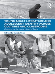 Young Adult Literature and Adolescent Identity Across Cultures and Classrooms - Contexts for the Literary Lives of Teens ebook by Janet Alsup