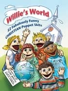 Willie's World - 52 Fabulously Funny Christian Puppet Skits ebook by Tom Smith