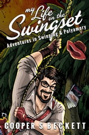 My Life on the Swingset - Adventures in Swinging & Polyamory ebook by Cooper S. Beckett