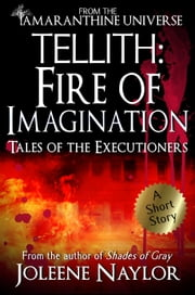 Tellith: Fire of Imagination (Tales of the Executioners) ebook by Joleene Naylor