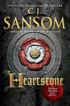 Heartstone - A Matthew Shardlake Tudor Mystery ebook by C. J. Sansom