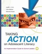Taking Action on Adolescent Literacy ebook by Judith L. Irvin,Julie Meltzer,Melinda Dukes