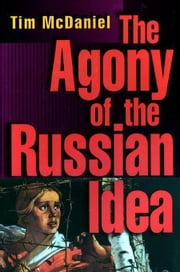 The Agony of the Russian Idea ebook by McDaniel, Tim