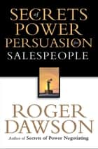 Secrets of Power Persuasion for Salespeople ebook by Roger Dawson