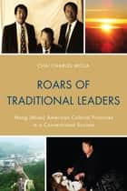 Roars of Traditional Leaders - Mong (Miao) American Cultural Practices in a Conventional Society ebook by Chai Charles Moua