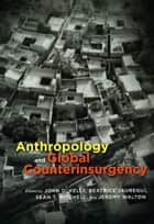 Anthropology and Global Counterinsurgency ebook by John D. Kelly, Beatrice Jauregui, Sean T. Mitchell,...