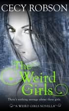 The Weird Girls - A Weird Girls Novella ebook by Cecy Robson