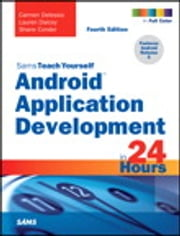 Android Application Development in 24 Hours, Sams Teach Yourself ebook by Carmen Delessio,Lauren Darcey,Shane Conder