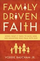 Family Driven Faith (Paperback Edition with Study Questions ) - Doing What It Takes to Raise Sons and Daughters Who Walk with God ebook by Voddie Baucham Jr.