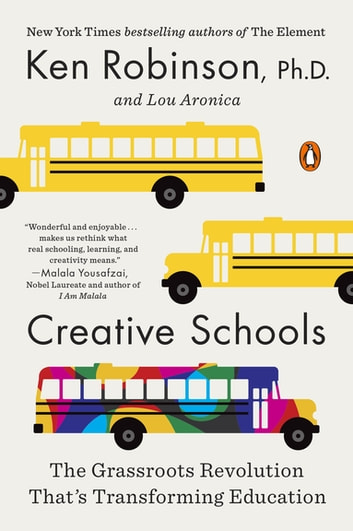 Creative Schools - The Grassroots Revolution That's Transforming Education ebook by Lou Aronica,Sir Ken Robinson, PhD