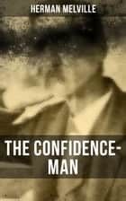 The Confidence-Man - Cultural Satire & Metaphysical Book ebook by Herman Melville