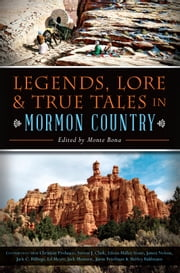 Legends, Lore & True Tales in Mormon Country ebook by Monte Bona,Christian Probasco,Steve Clark,Eileen Hallet Stone,James Nelson,Jack C. Billings,Ed Meyer,Jack Monnett,Jason Friedman,Shirley Bahlmann