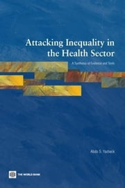 Attacking Inequality in the Health Sector: A Synthesis of Evidence and Tools ebook by Yazbeck, Abdo S.