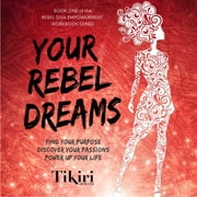 Your Rebel Dreams - Find Your Purpose, Discover Your Passions, Power Up Your Life - AUDIO audiobook by Tikiri Herath