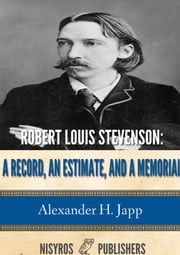 Robert Louis Stevenson: a Record, an Estimate, and a Memorial ebook by Alexander H. Japp