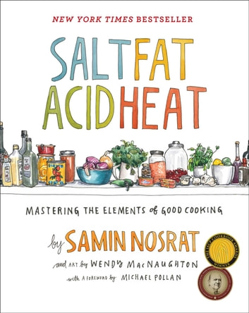 Salt, Fat, Acid, Heat - Mastering the Elements of Good Cooking ebook by Samin Nosrat