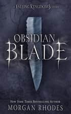 Obsidian Blade eBook by Morgan Rhodes