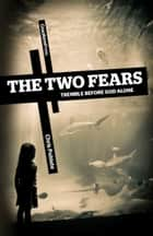 The Two Fears - Tremble Before God Alone ebook by Chris Poblete