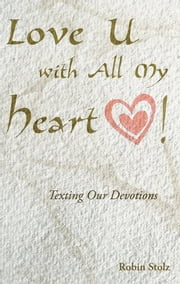 Love U with All My Heart! - Texting our devotions ebook by Robin Stolz