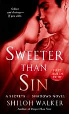 Sweeter Than Sin - A Secrets & Shadows Novel ebook by