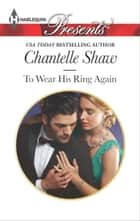 To Wear His Ring Again ebook by Chantelle Shaw